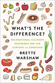 What's the Difference?: Recreational Culinary Reference for the Curious and Conf