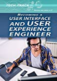 Becoming a User Interface and User Experience Engineer (Tech Track: Building Your Career in It)