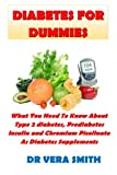 Diabetes For Dummies: What You Need To Know About Type 2 diabetes, Prediabetes,Insulin and Chromium Picolinate As Diabetes Supplements