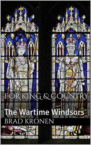 For King & Country: The Wartime Windsors by [Kronen, Brad]