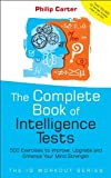 The Complete Book of Intelligence Tests - 500Exercises to Improve, Upgrade and Enhance YourMind Strength