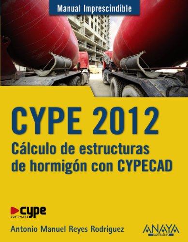Descargar Libro Cype 2012. Cálculo De Estructuras De Hormigón Con Cypecad Antonio Manuel Reyes Rodríguez