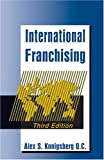 International Franchising : 3rd Edition, Konigsberg, Alexander S., 1578232376