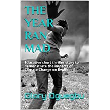 The Year Ran MAD: Educative short thriller story to demonstrate the impacts of Climate Change on livelihood