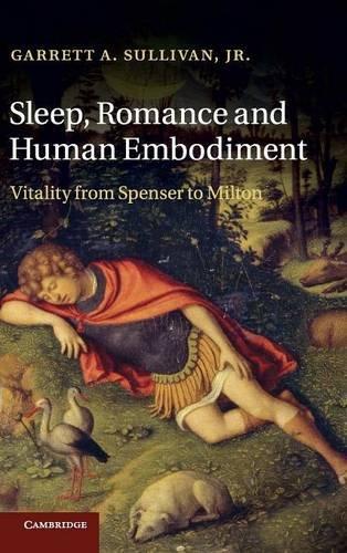 Sleep, Romance and Human Embodiment: Vitality from Spenser to Milton