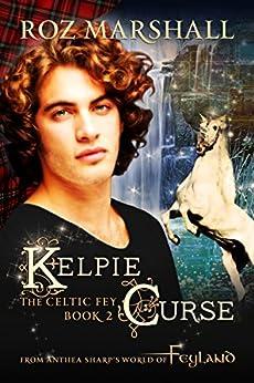 Kelpie Curse: A Feyland Urban Fantasy Tale (The Celtic Fey Book 2) by [Marshall, Roz]