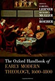 The Oxford Handbook of Early Modern Theology, 1600-1800 (Oxford Handbooks)