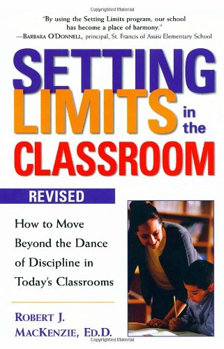 Setting Limits in the Classroom: How to Move Beyond the Dance of Discipline in Today