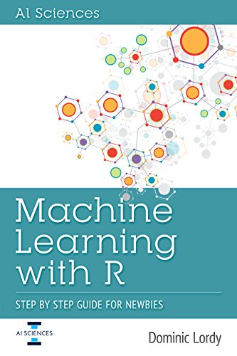 #freebooks – Machine Learning With R: Step by Step Guide For Newbies by Dominic Lordy