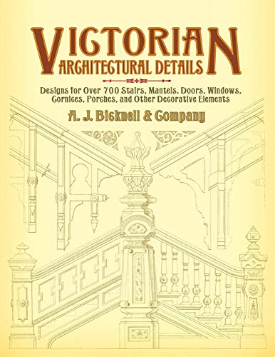 (Victorian Architectural Details: Designs for Over 700 Stairs, Mantels, Doors, Windows, Cornices, Porches, and Other Decorative Elements (Dover Architecture))