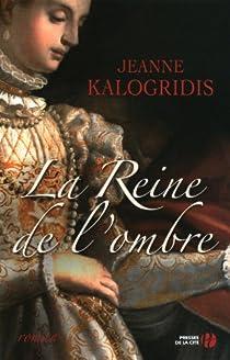 La reine de l'ombre par Kalogridis