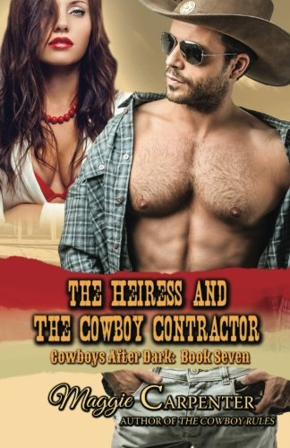 The Heiress and The Cowboy Contractor (Cowboys After Dark) (Volume 7)