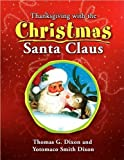 Thanksgiving with the Christmas Santa Claus, Thomas G. Dixon and Yotomaco Smith Dixon, 1453547959