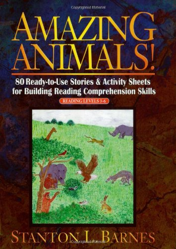 Amazing Animals!: 80 Ready-to-Use Stories & Activity Sheets for Building Reading Comprehension Skills (Reading Levels 3 - (Reading Activity Sheets)