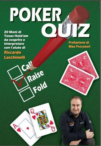 Poker quiz. 20 mani di Texas Hold'em da scoprire e interpretare con l'aiuto di Riccardo Lacchinelli