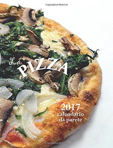 La Pizza 2017 Calendario Da Parete (Edizione Italia) (Italian Edition)