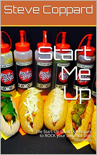 - Start Me Up: The Start-Up Guide & Recipes to ROCK your own Hot Dog Business