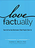 Love Factually: How to Be Your Own Matchmaker & Meet People In Real Life