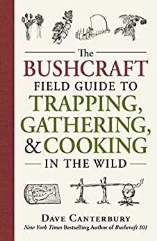 The Bushcraft Field Guide to Trapping, Gathering, and Cooking in the Wild by [Canterbury, Dave]