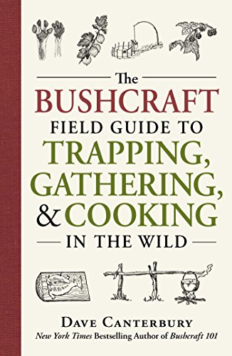The Bushcraft Field Guide to Trapping, Gathering, and Cooking in the Wild by Dave Canterbury