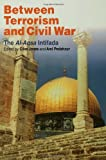 Between Terrorism and Civil War : The Al-Aqsa Intifada, , 0415348242