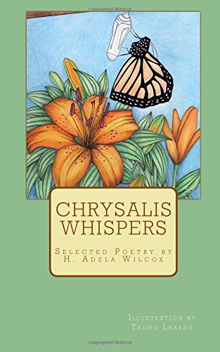 Download Chrysalis Whispers: A compilation of selected poetry by H. Adela Wilcox pdf