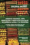 img - for Agencia cultural, arte, educaci n y pr cticas sociales en Am rica Latina y la frontera - Cultural Agency, Art and Education in Latin America and its Borders (Spanish Edition) book / textbook / text book