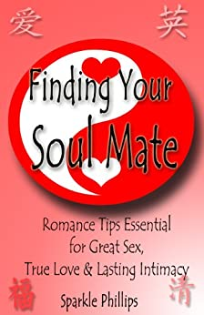 Finding Your Soul Mate: Romance Tips Essential for great sex, true love and lasting intimacy (Love and Money Relationships Books Book 2) by [Phillips, Sparkle]