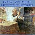 Great Victorian Detective Stories Audiobook by Arthur Conan Doyle, G. K. Chesterton, Edgar Wallace, R. Austin Freeman, Wilkie Collins, F. Britten Austin, Edgar Allan Poe Narrated by Cathy Dobson