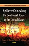 img - for [SPILLOVER CRIME ALONG THE SOUTHWEST BORD (Criminal Justice, Law Enforcemnet and Corrections)] [Author: MYERS, FRANK C] [June, 2013] book / textbook / text book