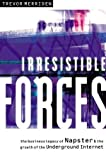 img - for Irresistible Forces: The Business Legacy of Napster and the Growth of the Underground Internet by Trevor Merriden (2001-10-10) book / textbook / text book