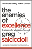 The Enemies of Excellence: 7 Reasons Why We Sabotage Success by Greg Salciccioli (1-Apr-2011) Hardcover