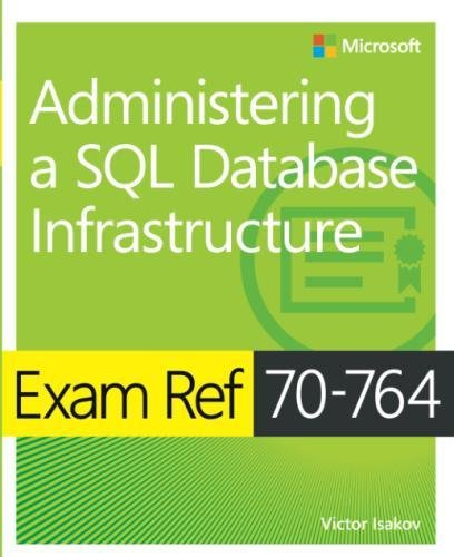 Exam Ref 70-764 Administering a SQL Database Infrastructure by Microsoft Press