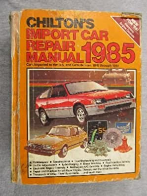 chilton s import car repair manual 1985 chilton automotive rh amazon com Chilton Auto Parts Alex Chilton