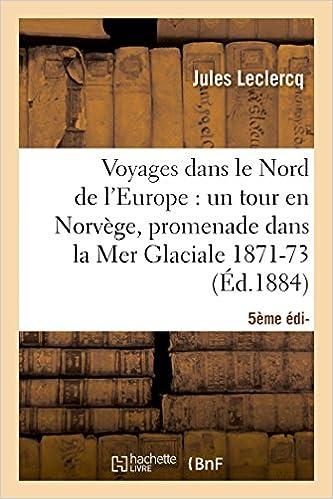 En ligne téléchargement Voyages dans le Nord de l'Europe (5e éd.: un tour en Norvège, une promenade dans la Mer Glaciale (1871-1873) epub, pdf