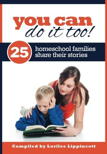 You Can Do It Too! - 25 Homeschool Families Share Their Stories: 25 Homeschool Familes Share Their Stories pdf epub