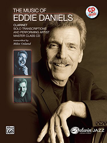 (The Music of Eddie Daniels (Solo Transcriptions and Performing Artist Master Class): Clarinet, Book & CD)
