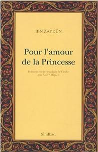 Pour l'amour de la Princesse : Pour l'amour de Wallâda par Ibn Zaydun