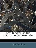 Jay's Treaty and the Northwest Boundary Gap ... ..., Samuel Flagg Bemis, 127352425X
