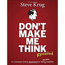 Don't Make Me Think, Revisited: A Common Sense Approach to Web Usability (3rd Edition)