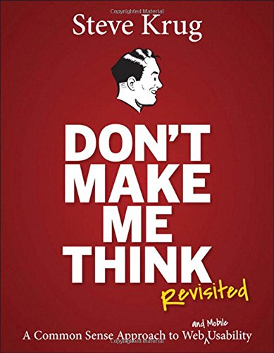 Don't Make Me Think, Revisited: A Common Sense Approach to Web Usability (3rd Edition) (Voices That Matter) (Graphic Design That Works)