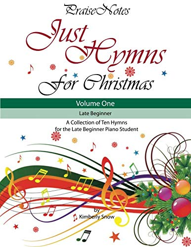 Just Hymns for Christmas (Volume 1): A Collection of Ten Easy Hymns for the Early/Late Beginner Piano Student