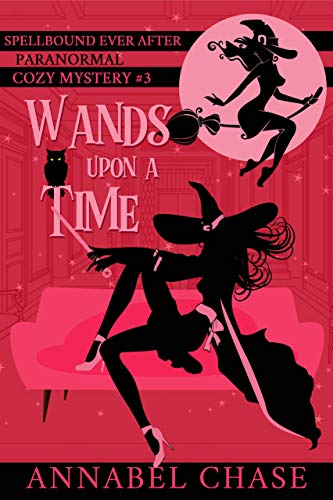 Wands Upon A Time (Spellbound Ever After Paranormal Cozy Mystery Book 3) by [Chase, Annabel]