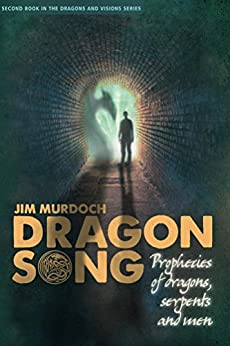 Dragon Song: Prophecies of Dragons, Serpents and Men (Dragons and Visions Book 2) by [Murdoch, Jim]