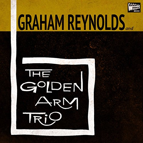 Graham Reynolds & The Golden Arm Trio