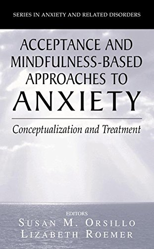 Acceptance- and Mindfulness-Based Approaches to Anxiety: Conceptualization and Treatment (Series in Anxiety and Related
