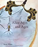 Alice Ages and Ages, White, Sarah, 1609640284