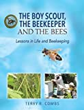 img - for The Boy Scout, the Beekeeper and the Bees: Lessons in Life and Beekeeping book / textbook / text book