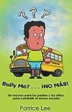 img - for Bully ME? . . .NO MAS! ! ! (Spanish Translation): Un recurso para los padres, los ninos, y los adolescentes para combatir el acoso escolar. (Spanish Edition) book / textbook / text book