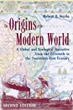 The Origins of the Modern World : A Global and Ecological Narrative from the Fifteenth to the Twenty-First Century, Marks, Robert B., 0742554198